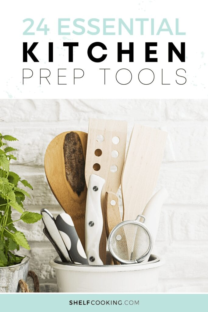 """Image with text that reads """"24 essential kitchen prep tools"""" from Shelf Cooking"""