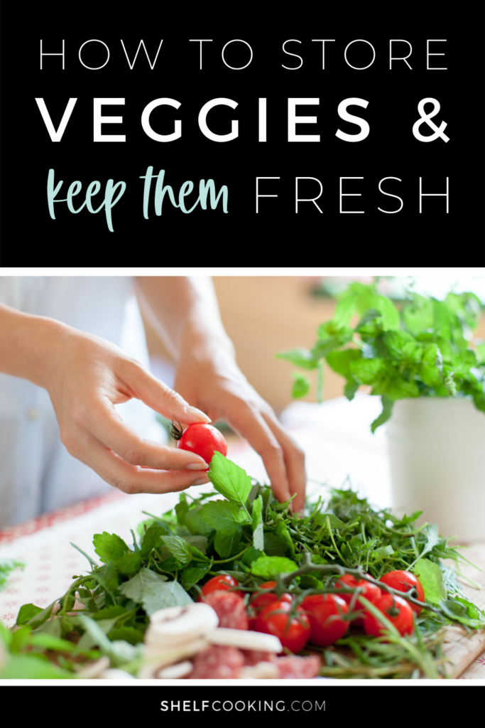 """Image with text that reads """"how to store veggies & keep them fresh"""" from Shelf Cooking"""