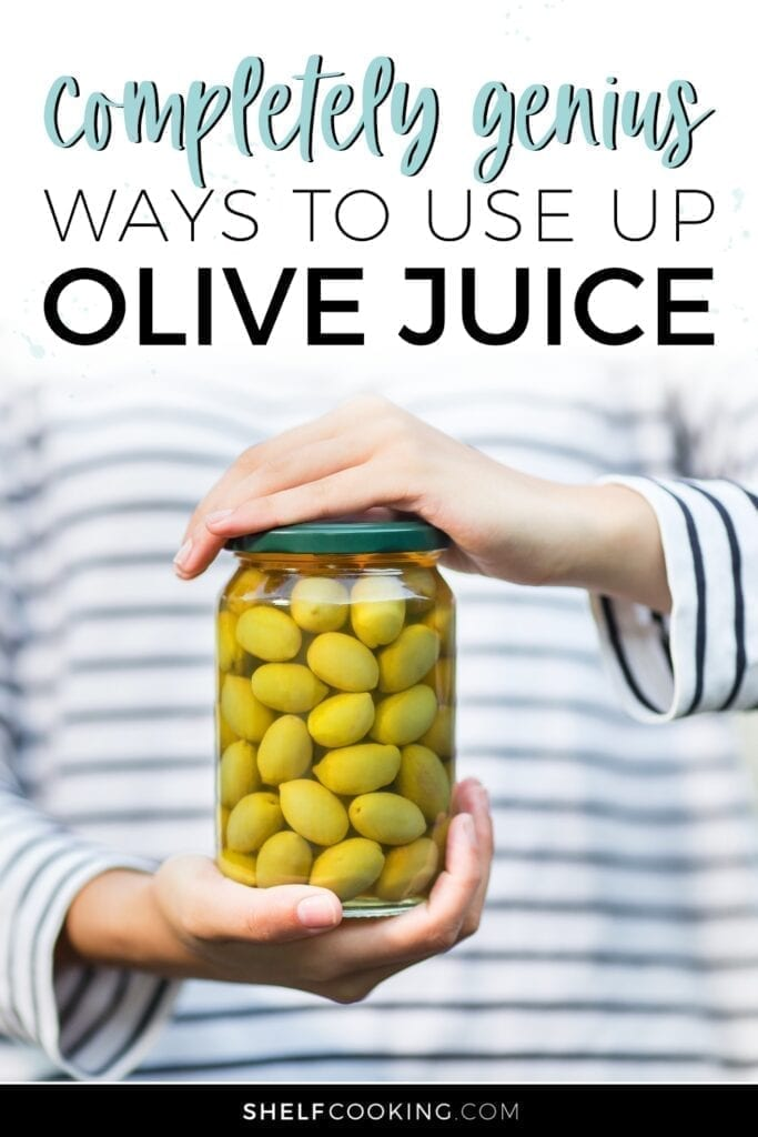 """Image with text that reads """"completely genius ways to use up olive juice"""" from Shelf Cooking"""