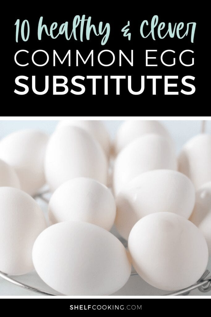 """Image with text that reads """"10 healthy and clever common egg substitutes"""" from Shelf Cooking"""