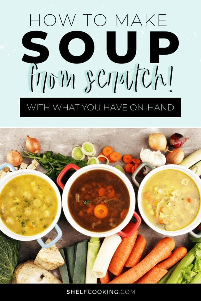 """Image with text that reads """"how to make soup from scratch with what you have on-hand"""" from Shelf Cooking"""
