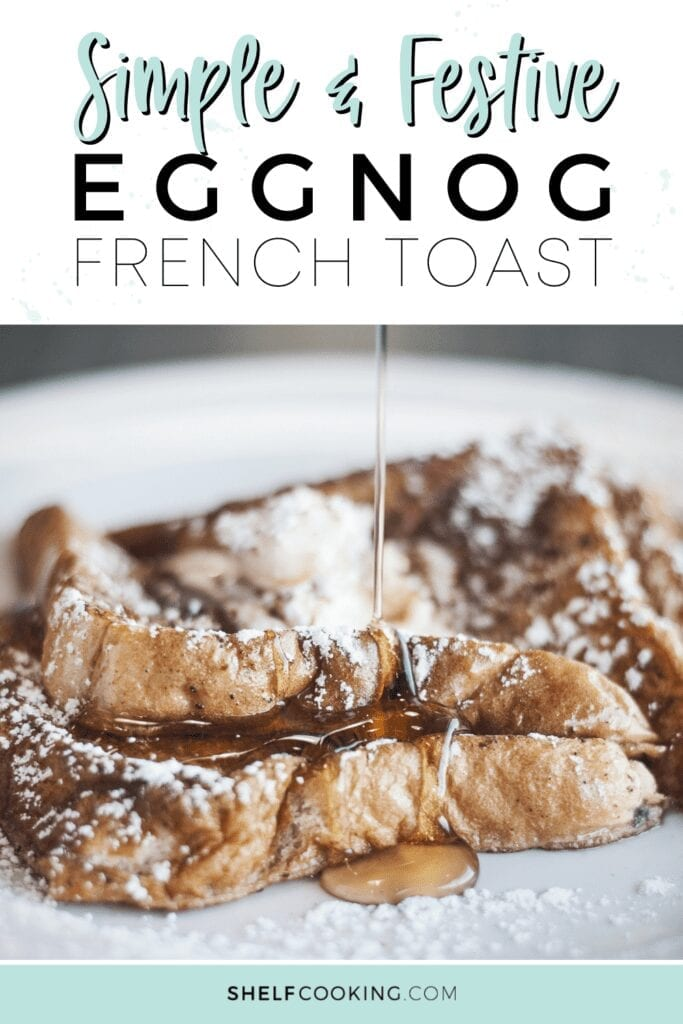 """Image with text that reads """"simple and festive eggnog French toast"""" from Shelf Cooking"""
