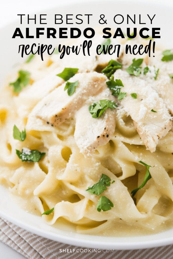 """Image with text that reads """"the best and only Alfredo sauce recipe you'll ever need"""" from Shelf Cooking"""