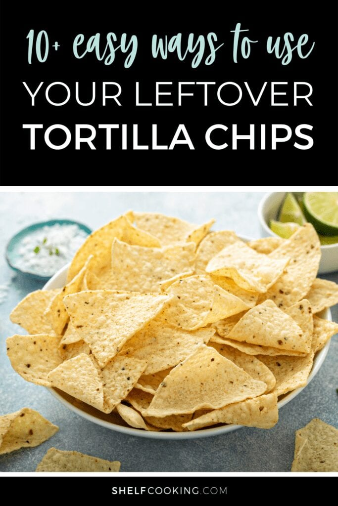 learn a few easy tricks for using leftover tortilla chips, from Shelf Cooking